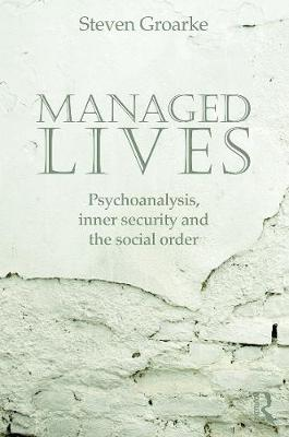 Managed Lives: Psychoanalysis, Inner Security and the Social Order - Groake, Stephen, and Groarke, Steven