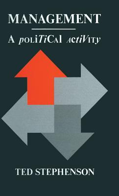 Management: A Political Activity - Stephenson, Ted