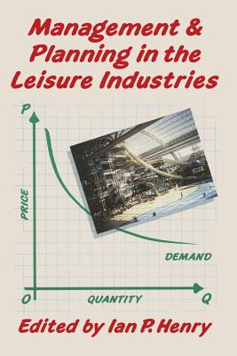 Management and Planning in the Leisure Industries - Henry, Ian