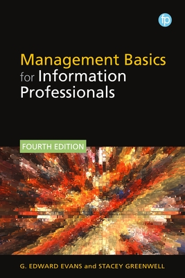 Management Basics for Information Professionals - Evans, G. Edward, and Greenwell, Stacey