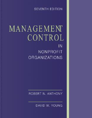 Management Control in Nonprofit Organizations - Anthony, Robert Newton, and Young, David, and Anthony Robert