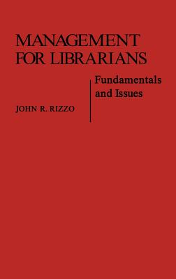 Management for Librarians: Fundamentals and Issues - Rizzo, John