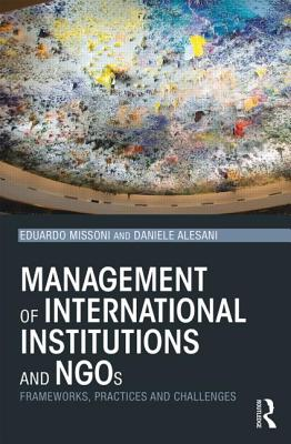 Management of International Institutions and NGOs: Frameworks, practices and challenges - Missoni, Eduardo, and Alesani, Daniele