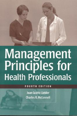 Management Principles for Health Care Professionals, Fourth Edition - Liebler, Joan Gratto, and McConnell, Charles R, MBA, CM