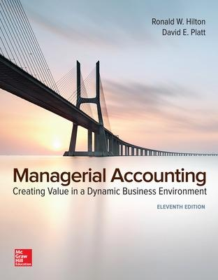 Managerial Accounting: Creating Value in a Dynamic Business Environment - Hilton, Ronald, and Platt, David
