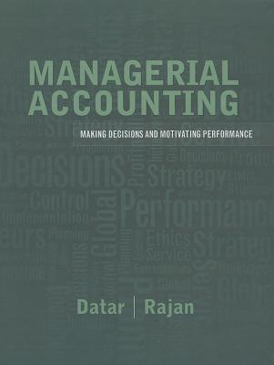 Managerial Accounting: Decision Making and Motivating Performance - Datar, Srikant M., and Rajan, Madhav V.