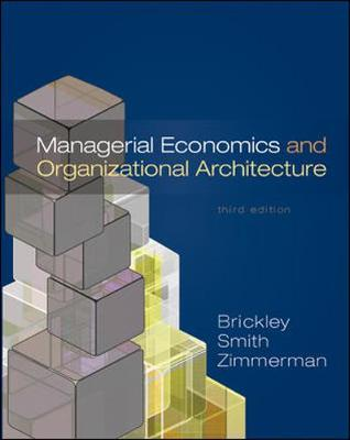 Managerial Economics and Organizational Architecture - Brickley, James A, PH.D., and Savino, Peter J, M.D.