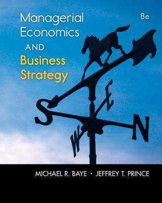 Managerial Economics & Business Strategy - Baye, Michael R., and Prince, Jeffrey P.