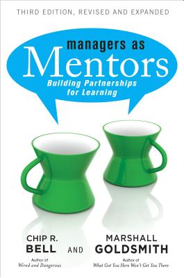 Managers as Mentors: Building Partnerships for Learning - Bell, Chip R, and Goldsmith, Marshall, Dr. (Foreword by)