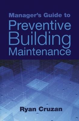 Manager's Guide to Preventive Building Maintenance - Cruzan, Ryan