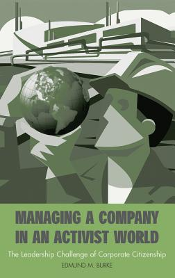 Managing a Company in an Activist World: The Leadership Challenge of Corporate Citizenship - Burke, Edmund M