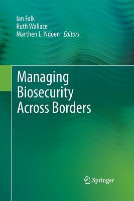 Managing Biosecurity Across Borders - Falk, Ian (Editor)
