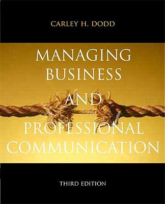Managing Business & Professional Communication - Dodd, Carley H