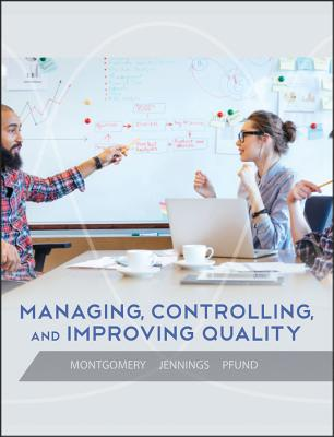 Managing, Controlling, and Improving Quality - Montgomery, Douglas C, and Jennings, Cheryl L, and Pfund, Michele E
