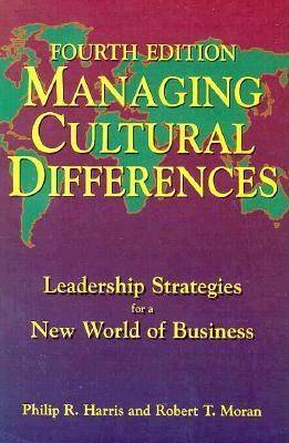 Managing Cultural Differences - Harris, Philip R, PhD, and Moran, Robert T, PH.D.