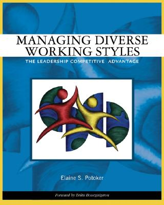 Managing Diverse Working Styles: The Leadership Competitive Advantage - Potoker, Elaine S