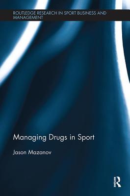 Managing Drugs in Sport - Mazanov, Jason