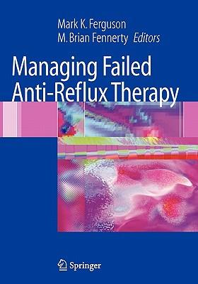 Managing Failed Anti-Reflux Therapy - Ferguson, Mark K. (Editor), and Fennerty, M. Brian (Editor)