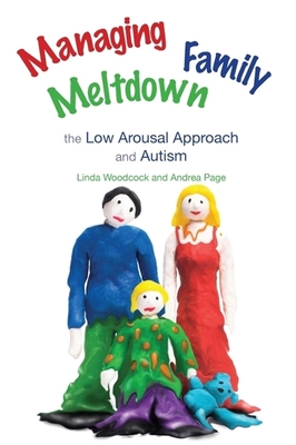 Managing Family Meltdown: The Low Arousal Approach and Autism - Woodcock, Linda