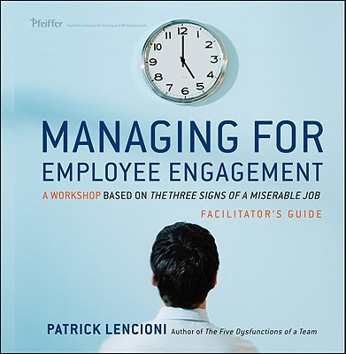 Managing for Employee Engagement: A Workshop Based on The Three Signs of a Miserable Job Facilitator's Guide Set - Lencioni, Patrick M.