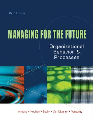 Managing for the Future: Organizational Behavior and Processes - Ancona, Deborah G, and Kochan, Thomas A, and Scully, Maureen