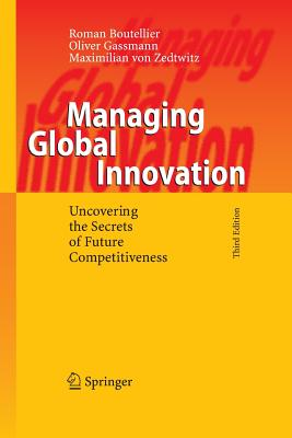 Managing Global Innovation: Uncovering the Secrets of Future Competitiveness - Boutellier, Roman, and Gassmann, Oliver, and Von Zedtwitz, Maximilian