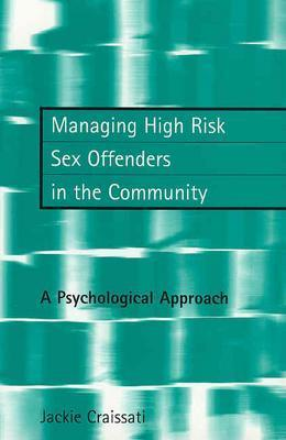 Managing High Risk Sex Offenders in the Community: A Psychological Approach - Craissati, Jackie