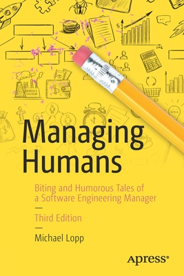 Managing Humans: Biting and Humorous Tales of a Software Engineering Manager - Lopp, Michael