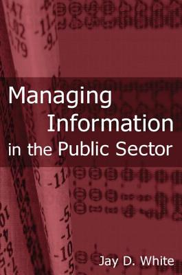 Managing Information in the Public Sector - White, Jay D, Dr.