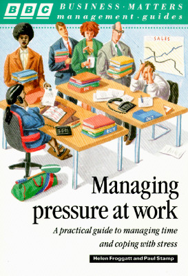 Managing Pressure at Work - Froggart, Helen, and Stamp, Paul