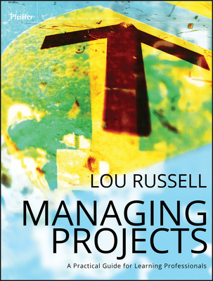 Managing Projects: A Practical Guide for Learning Professionals - Russell, Lou