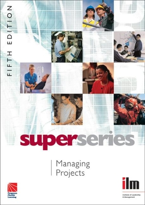 Managing Projects Super Series - Institute of Leadership & Management (ILM) (Editor)