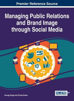 Managing Public Relations and Brand Image through Social Media - Duhan, Punita (Editor)