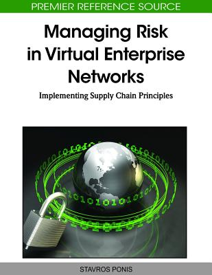 Managing Risk in Virtual Enterprise Networks: Implementing Supply Chain Principles - Ponis, Stavros (Editor)
