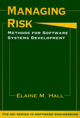 Managing Risk: Methods for Software Systems Development - Hall, Elaine M, Ph.D.