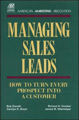 Managing Sales Leads: How to Turn Every Prospect Into a Customer - Donath, Bob, and Knudsen, Anne (Editor), and Dixon, Carol K