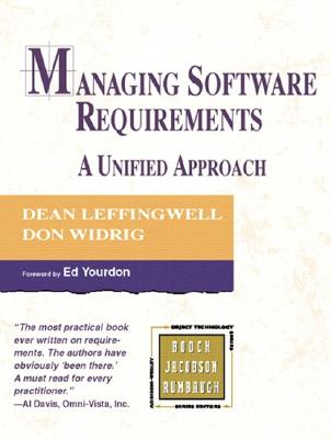 Managing Software Requirements: A Unified Approach - Leffingwell, Dean, and Widrig, Don, and Yourdon, Edward (Foreword by)