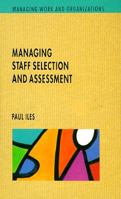Managing Staff Selection and Assessment - Iles, Paul
