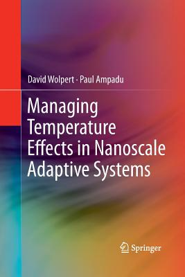 Managing Temperature Effects in Nanoscale Adaptive Systems - Wolpert, David