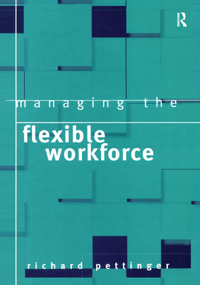 Managing the Flexible Workforce - Pettinger, Richard