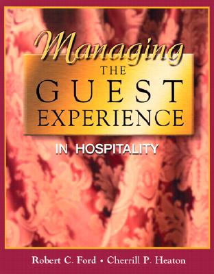 Managing the Guest Experience in Hospitality - Ford, Robert Clayton, and Heaton, Cherrill P, and Lewis, Robert C (Foreword by)