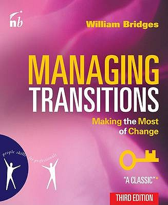 Managing Transitions: Making the Most of Change 3rd Ed - Bridges, William