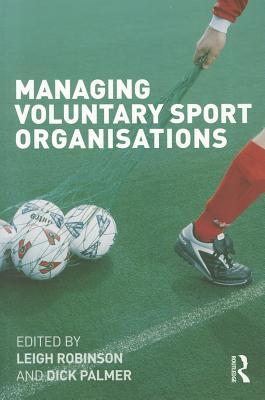 Managing Voluntary Sport Organizations - Robinson, Leigh (Editor), and Palmer, Dick (Editor)