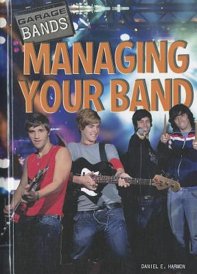 Managing Your Band - Harmon, Daniel E