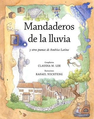 Mandaderos de La Lluvia: Y Otra Poemas de America Latina - Lee, Claudia M (Editor), and Yockteng, Rafael (Illustrator)