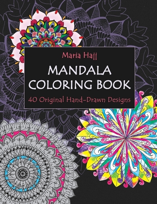 Mandala Coloring Book: 40 Original Hand-Drawn Designs For Adults: Achieve Stress Relief and Mindfulness - El Hajj, Naim (Contributions by), and Hajj, Maria