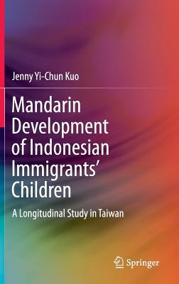 Mandarin Development of Indonesian Immigrants' Children: A Longitudinal Study in Taiwan - Kuo, Jenny Yi-Chun