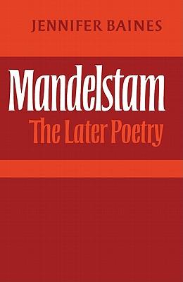 Mandelstam: The Later Poetry - Baines, Jennifer