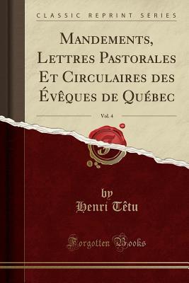 Mandements, Lettres Pastorales Et Circulaires Des Eveques de Quebec, Vol. 4 (Classic Reprint) - Tetu, Henri