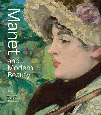 Manet and Modern Beauty: The Artist's Last Years - Allan, Scott (Editor), and Beeny, Emily A (Editor), and Groom, Gloria (Editor)